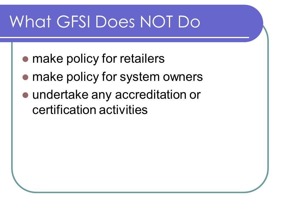 What GFSI Does NOT Do make policy for retailers