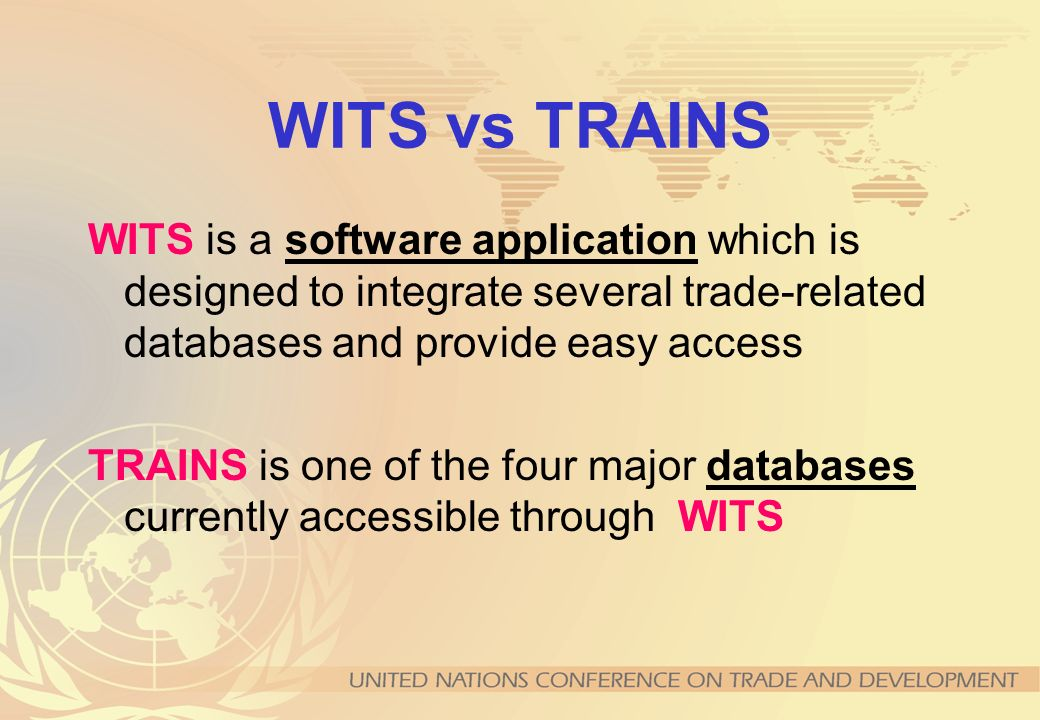 WITS vs TRAINS WITS is a software application which is designed to integrate several trade-related databases and provide easy access.