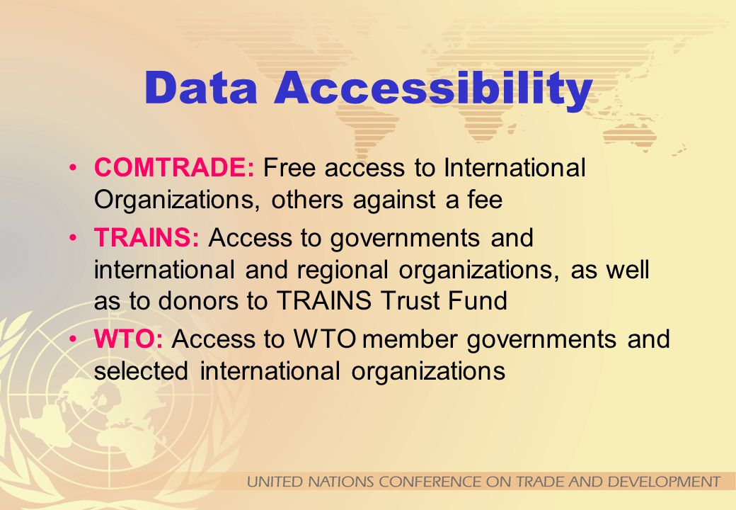 Data Accessibility COMTRADE: Free access to International Organizations, others against a fee.