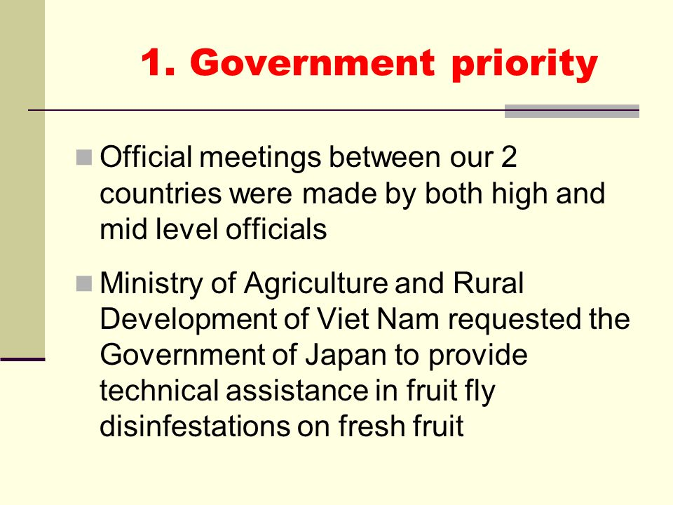 1. Government priorityOfficial meetings between our 2 countries were made by both high and mid level officials.