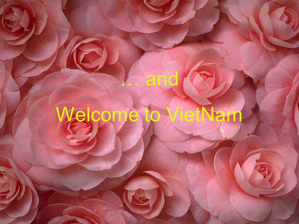 … and Welcome to VietNam Kết thúc phần báo cáo.