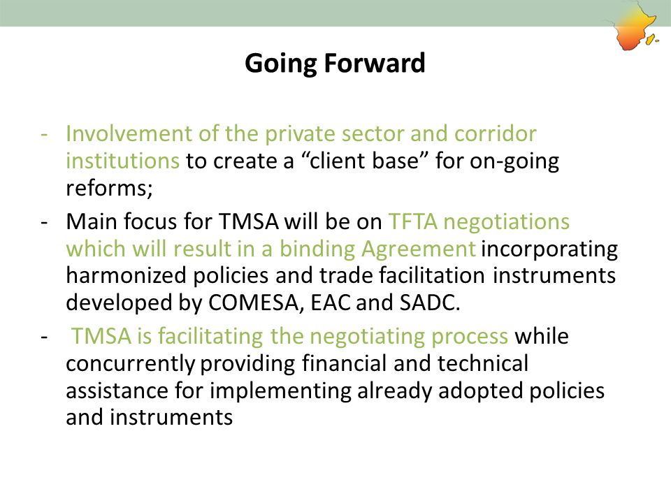 Going Forward Involvement of the private sector and corridor institutions to create a client base for on-going reforms;