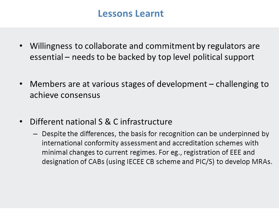 Lessons Learnt Willingness to collaborate and commitment by regulators are essential – needs to be backed by top level political support.