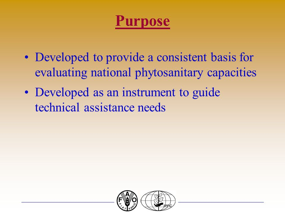 Purpose Developed to provide a consistent basis for evaluating national phytosanitary capacities.