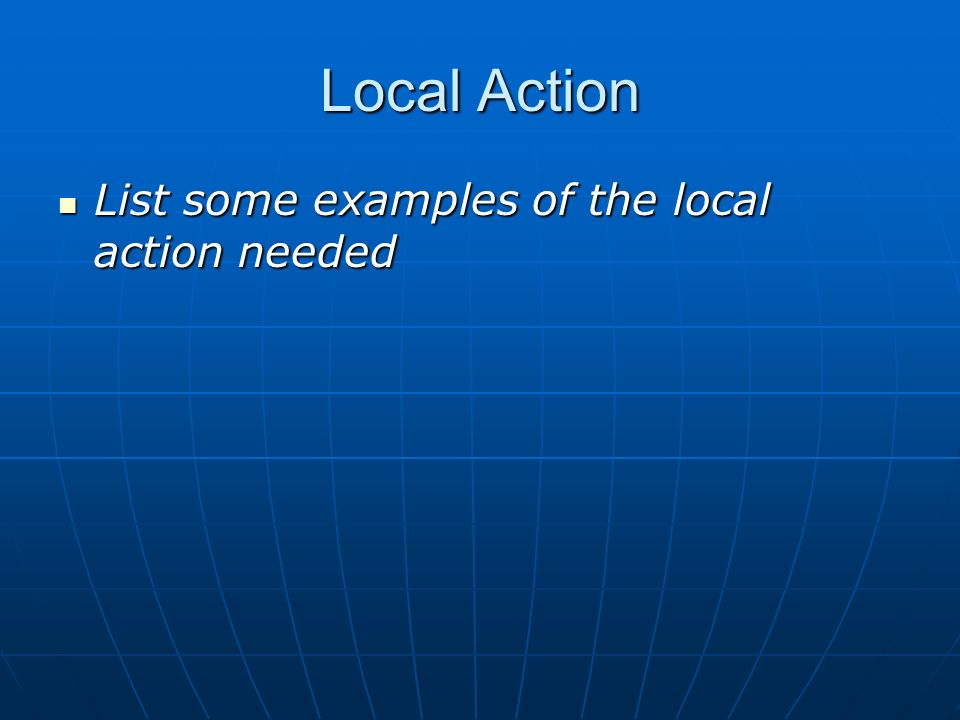 Local Action List some examples of the local action needed