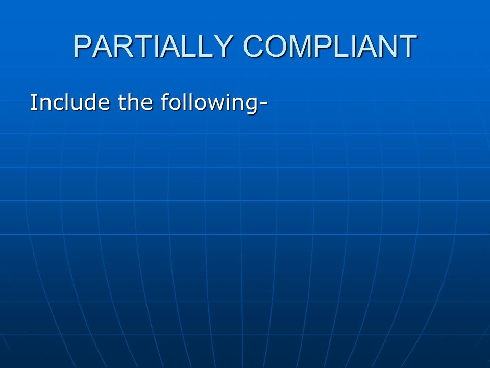 PARTIALLY COMPLIANT Include the following-
