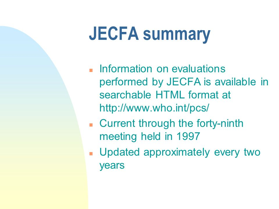 JECFA summary Information on evaluations performed by JECFA is available in searchable HTML format at http://www.who.int/pcs/