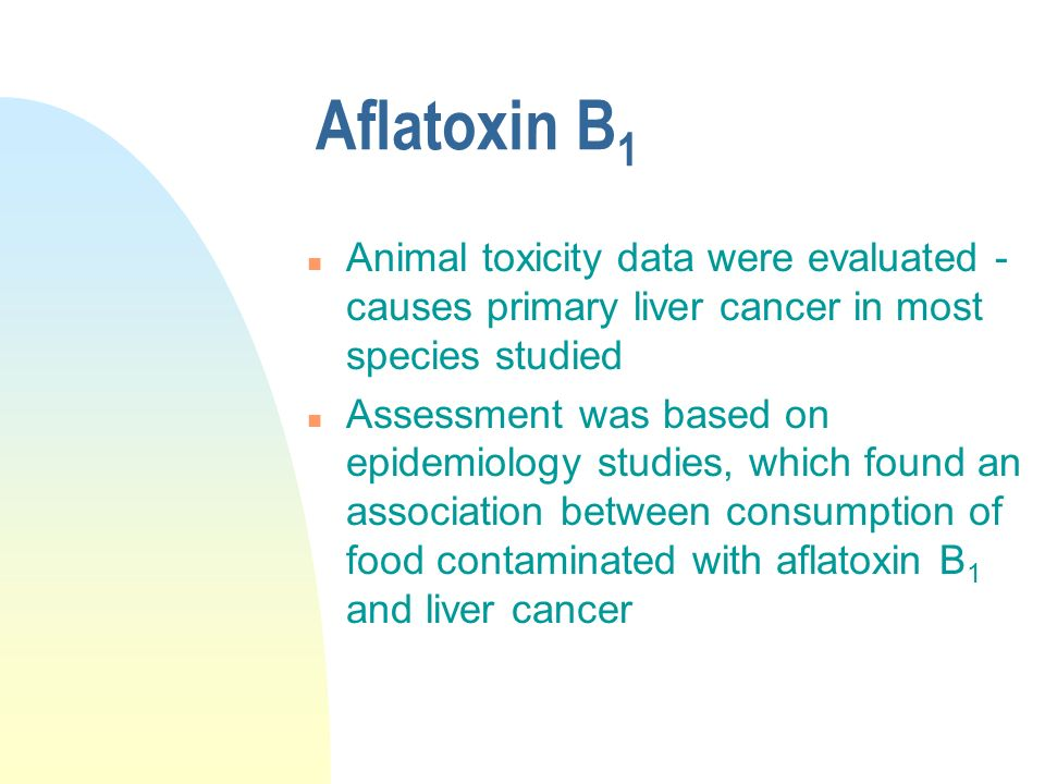 Aflatoxin B1 Animal toxicity data were evaluated - causes primary liver cancer in most species studied.