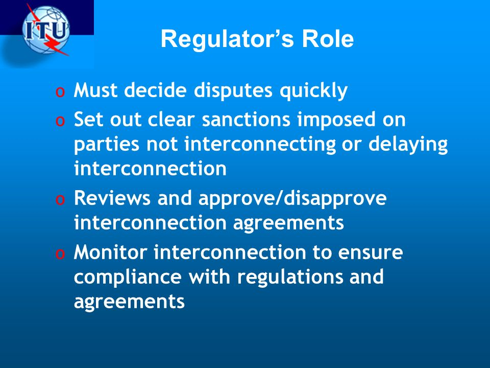 Regulator's Role Must decide disputes quickly