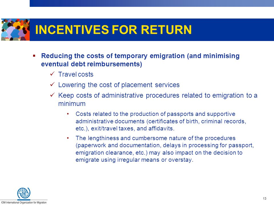 INCENTIVES FOR RETURN Reducing the costs of temporary emigration (and minimising eventual debt reimbursements)