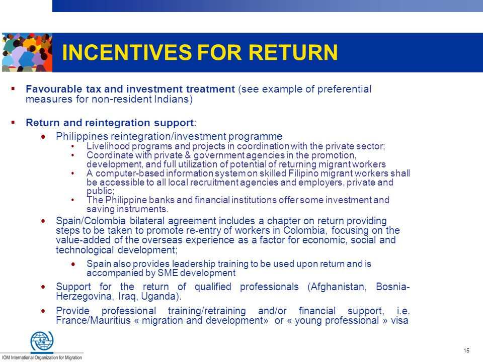 INCENTIVES FOR RETURN Favourable tax and investment treatment (see example of preferential measures for non-resident Indians)