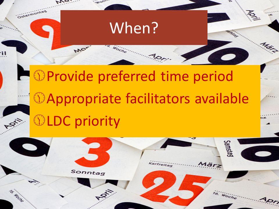 When Provide preferred time period Appropriate facilitators available