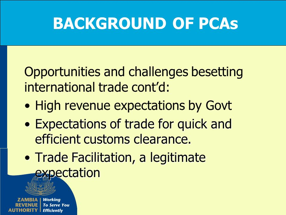 BACKGROUND OF PCAs Opportunities and challenges besetting international trade cont'd: High revenue expectations by Govt.