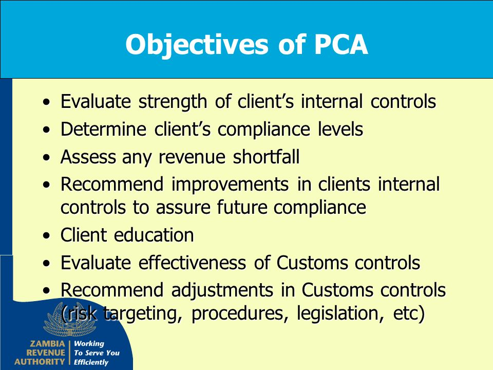 Objectives of PCA Evaluate strength of client's internal controls