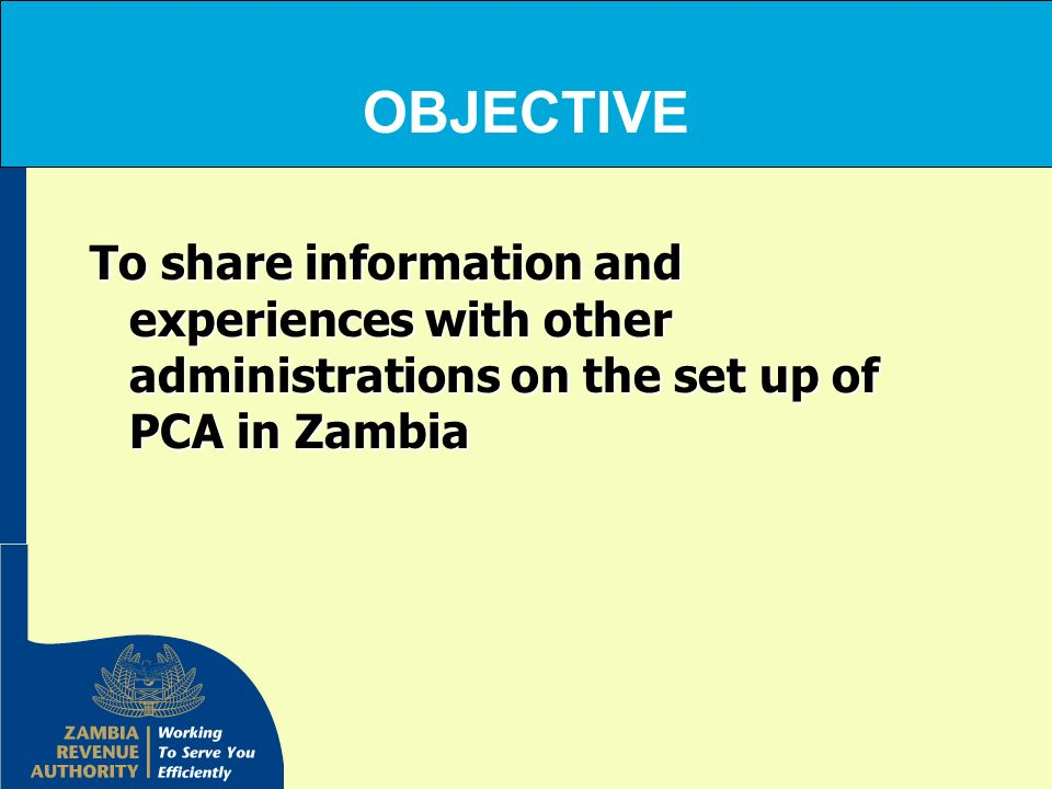 OBJECTIVE To share information and experiences with other administrations on the set up of PCA in Zambia.