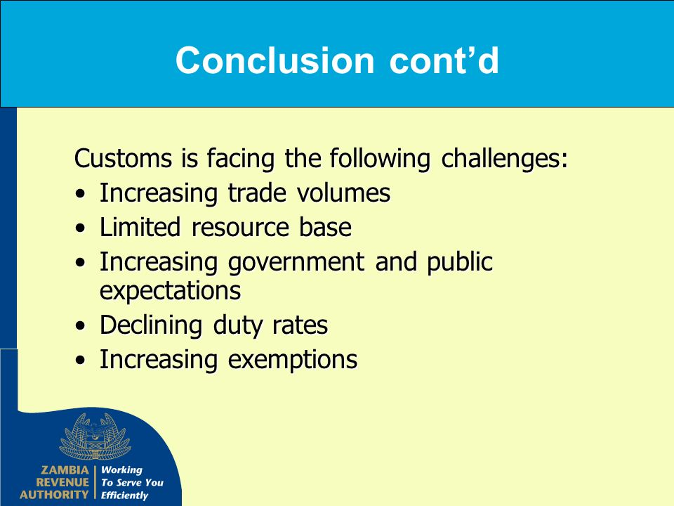 Conclusion cont'd Customs is facing the following challenges: