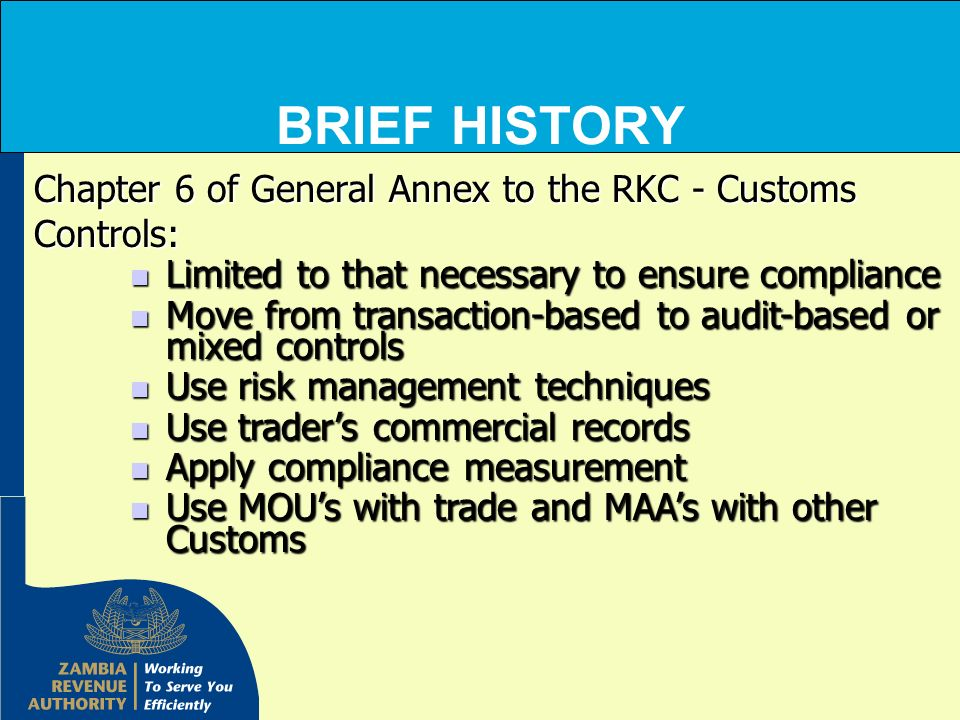BRIEF HISTORY Chapter 6 of General Annex to the RKC - Customs Controls: Limited to that necessary to ensure compliance.