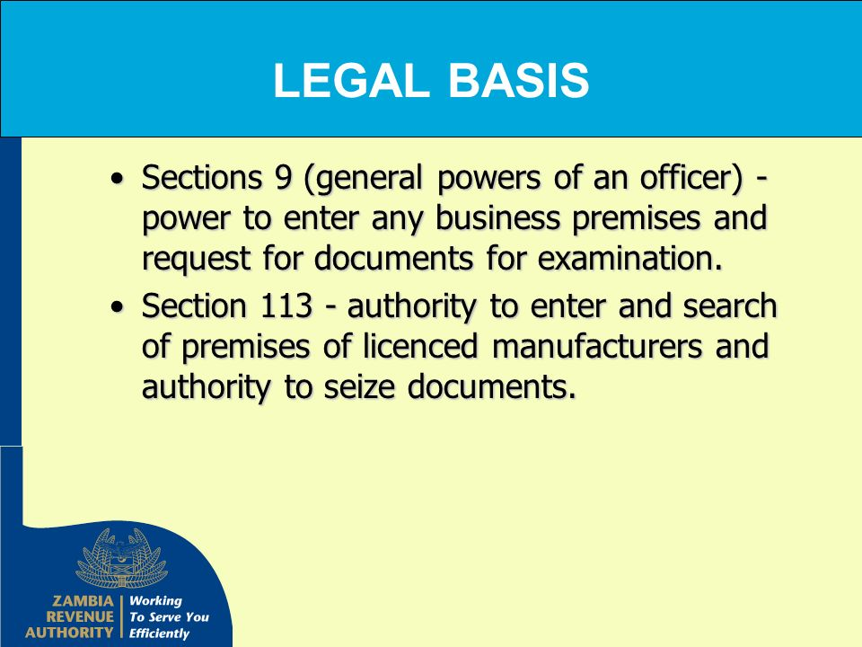 LEGAL BASIS Sections 9 (general powers of an officer) - power to enter any business premises and request for documents for examination.