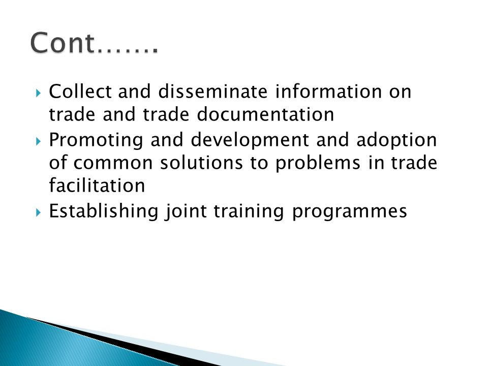Cont……. Collect and disseminate information on trade and trade documentation.