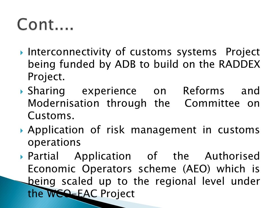 Cont.... Interconnectivity of customs systems Project being funded by ADB to build on the RADDEX Project.