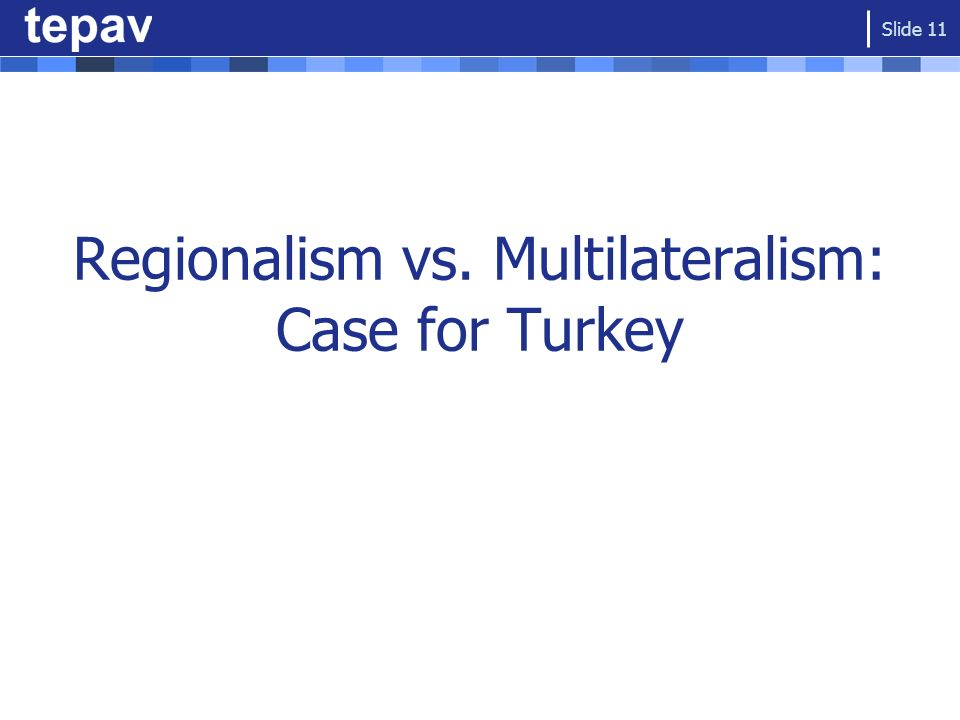 Regionalism vs. Multilateralism: Case for Turkey