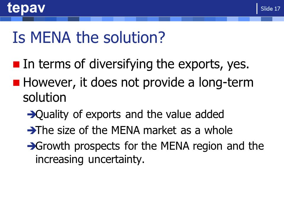 Is MENA the solution In terms of diversifying the exports, yes.