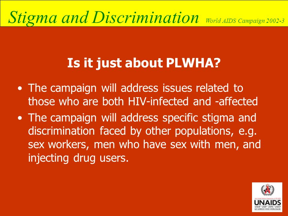 Is it just about PLWHA The campaign will address issues related to those who are both HIV-infected and -affected.