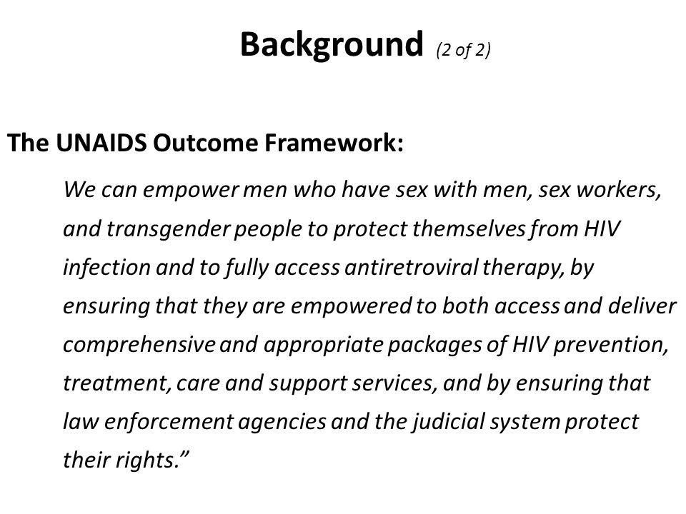 Background (2 of 2) The UNAIDS Outcome Framework: