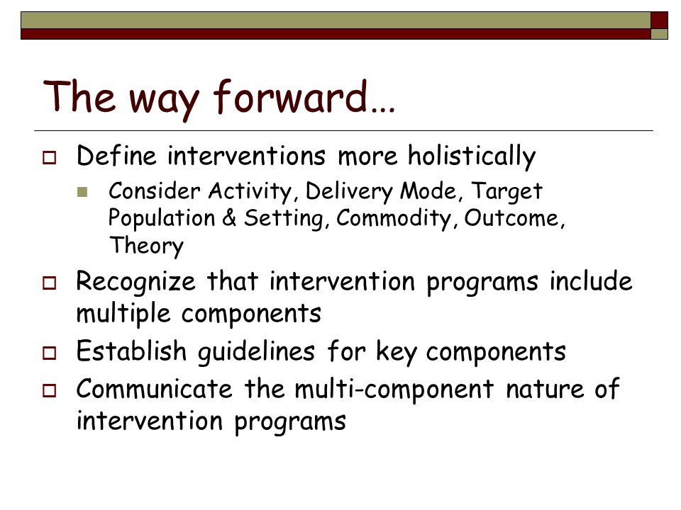 The way forward… Define interventions more holistically