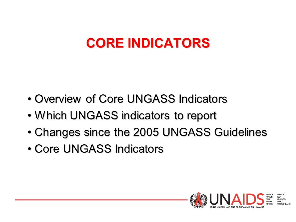 CORE INDICATORS Overview of Core UNGASS Indicators
