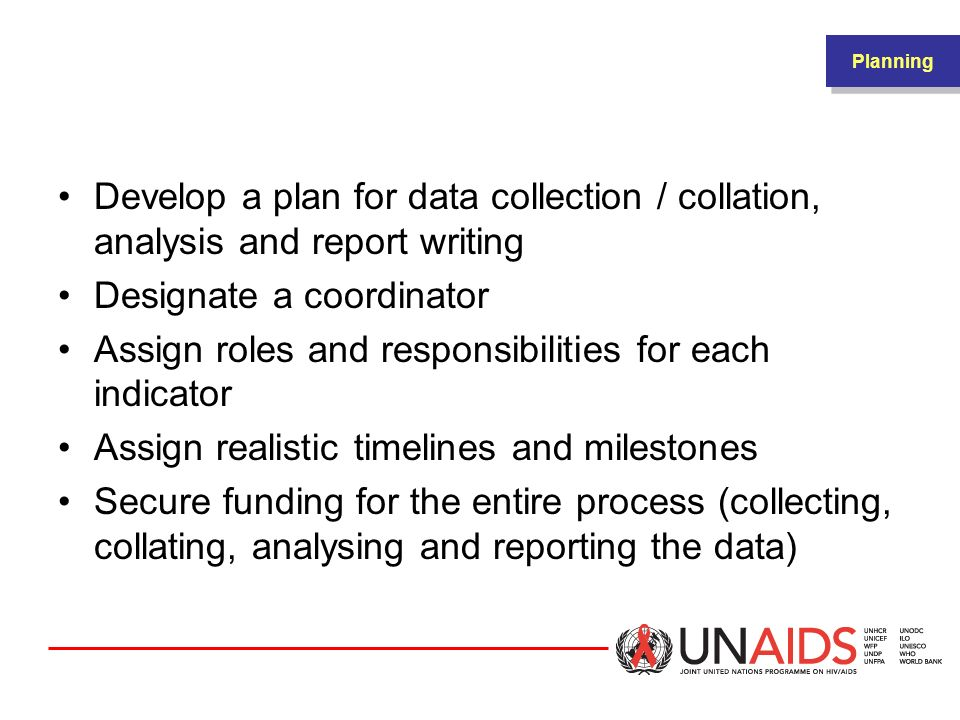 PLANNING Planning. Develop a plan for data collection / collation, analysis and report writing. Designate a coordinator.