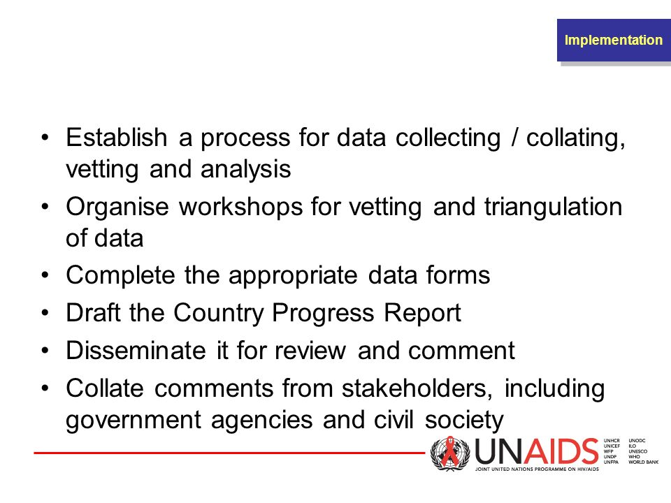 IMPLEMENTATION Implementation. Establish a process for data collecting / collating, vetting and analysis.