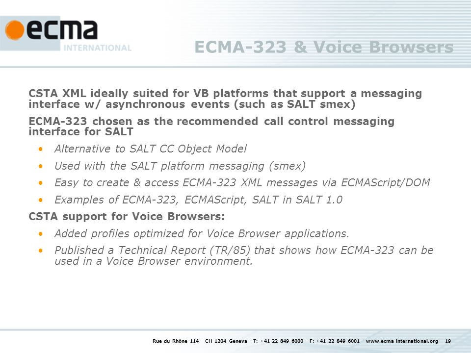 ECMA-323 & Voice Browsers CSTA XML ideally suited for VB platforms that support a messaging interface w/ asynchronous events (such as SALT smex)