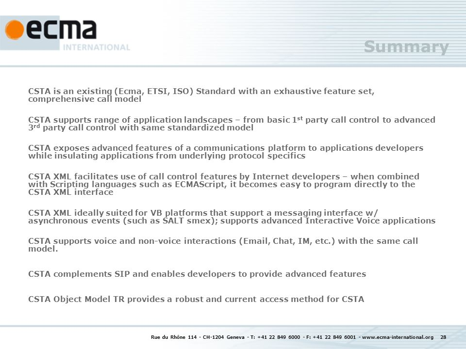 Summary CSTA is an existing (Ecma, ETSI, ISO) Standard with an exhaustive feature set, comprehensive call model.