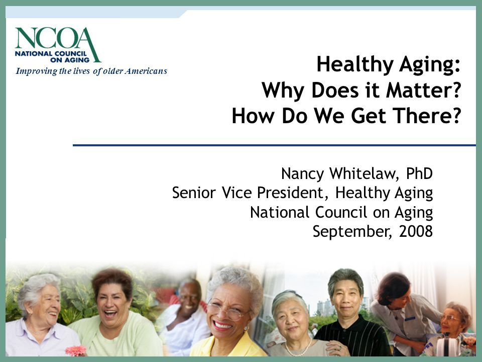 Healthy Aging: Why Does it Matter How Do We Get There