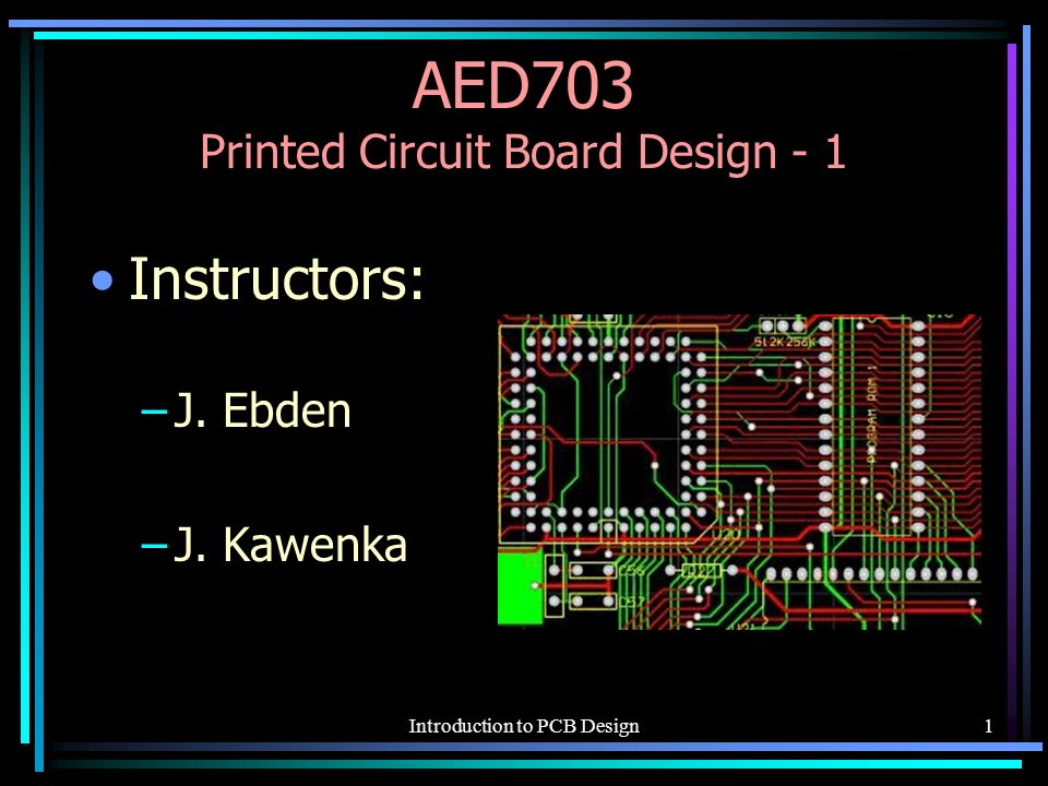 AED703 Printed Circuit Board Design ppt video online download