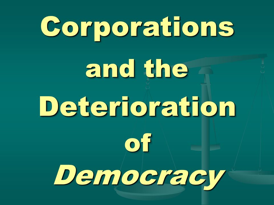 Corporations and the Deterioration of Democracy
