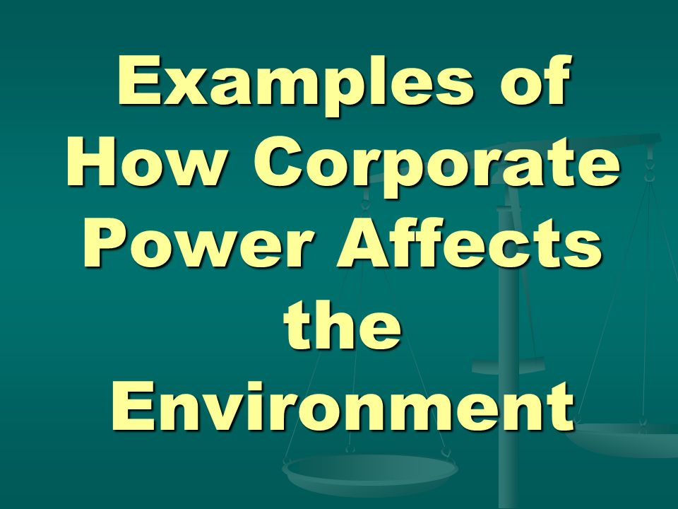 Examples of How Corporate Power Affects the Environment