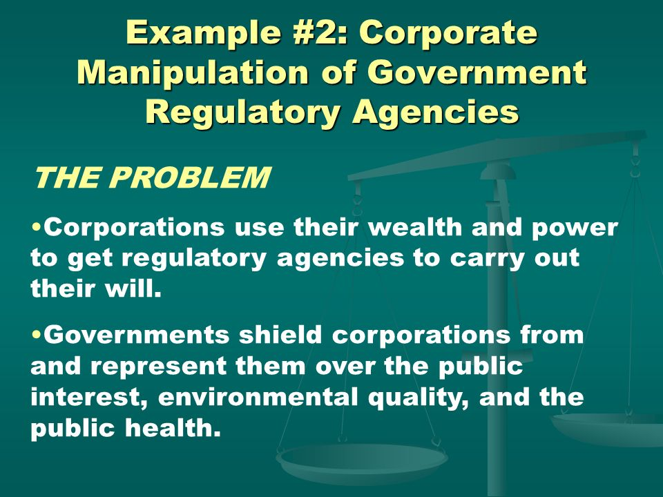 Example #2: Corporate Manipulation of Government Regulatory Agencies