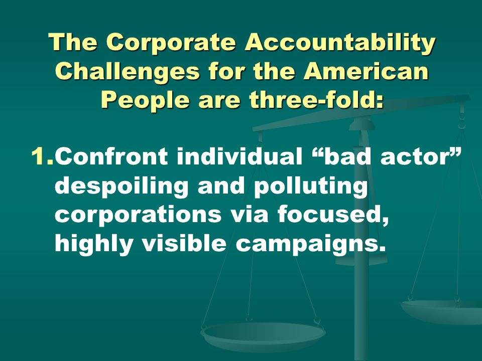 The Corporate Accountability Challenges for the American People are three-fold: