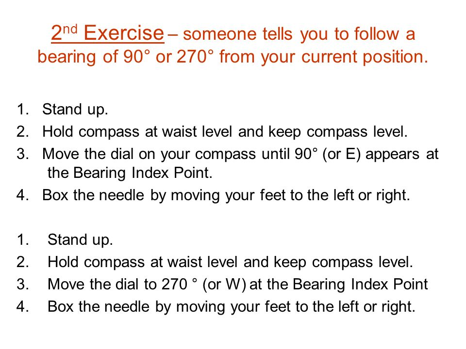 2nd Exercise – someone tells you to follow a bearing of 90° or 270° from your current position.
