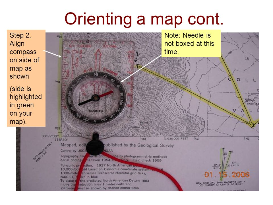 Orienting a map cont. Step 2. Align compass on side of map as shown