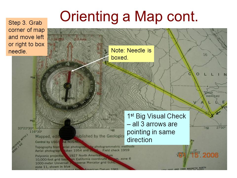 Orienting a Map cont. Step 3. Grab corner of map and move left or right to box needle. Note: Needle is boxed.