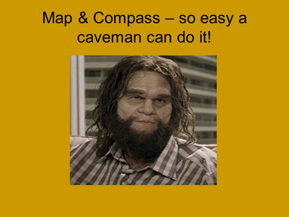 Map & Compass – so easy a caveman can do it!