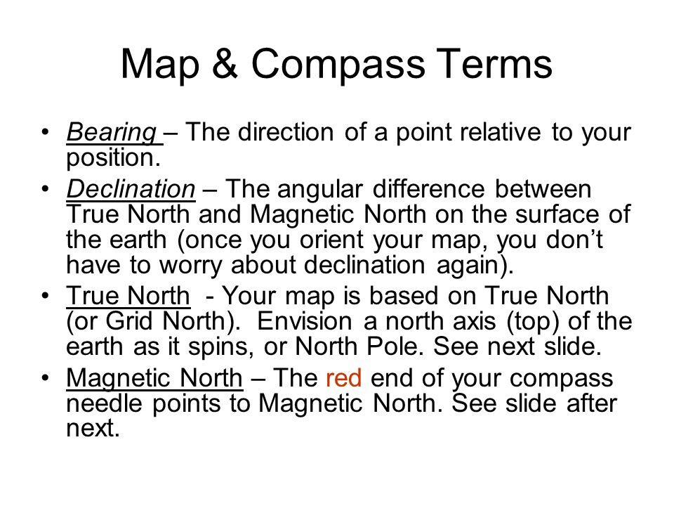 Map & Compass Terms Bearing – The direction of a point relative to your position.