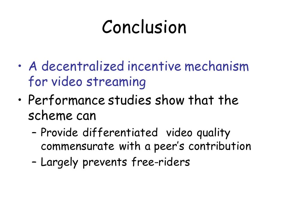 Conclusion A decentralized incentive mechanism for video streaming