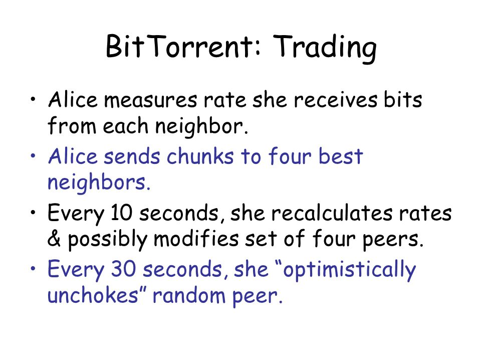 BitTorrent: Trading Alice measures rate she receives bits from each neighbor. Alice sends chunks to four best neighbors.