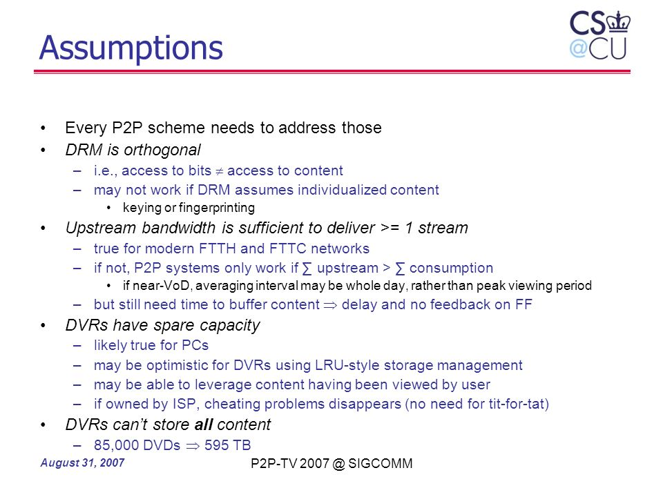 Assumptions Every P2P scheme needs to address those DRM is orthogonal