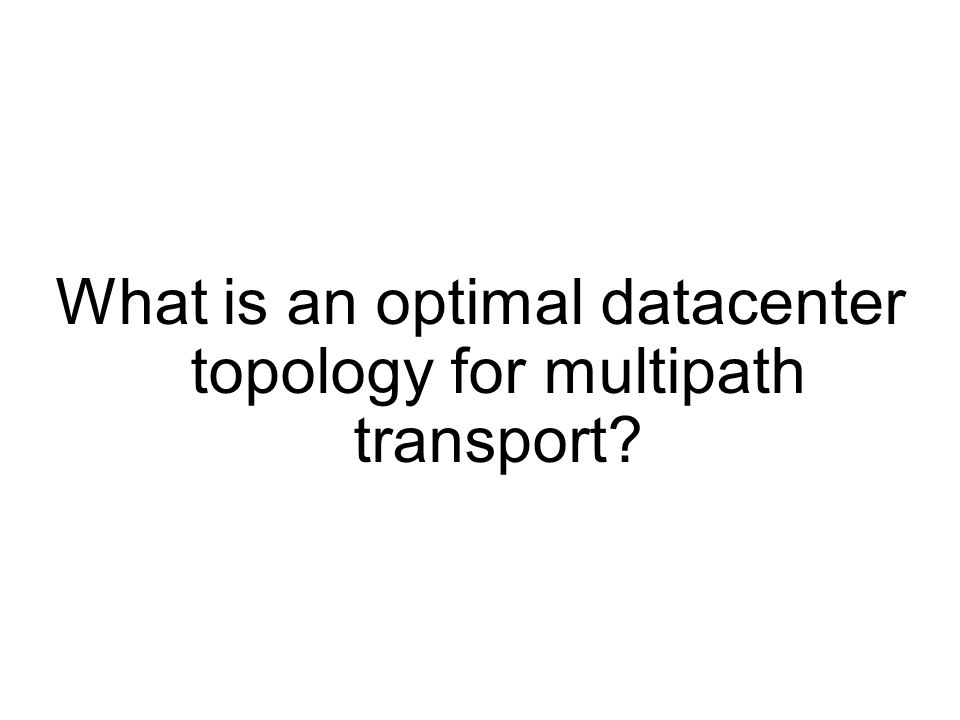 What is an optimal datacenter topology for multipath transport