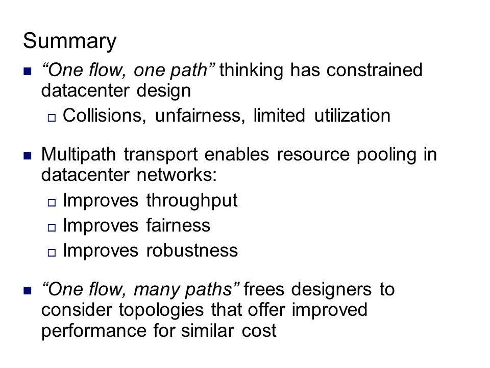 Summary One flow, one path thinking has constrained datacenter design. Collisions, unfairness, limited utilization.